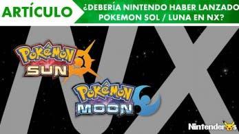 [Artículo] ¿Debería Nintendo haber lanzado 'Pokémon Sol / Luna' en NX?