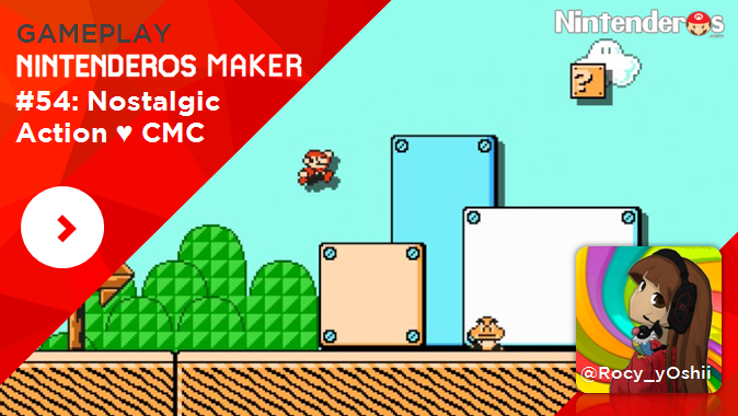 [Gameplay] Nintenderos Maker #54: Nostalgic Action ♥ CMC