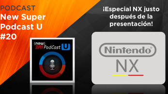 New Super Podcast U #20: Primeras impresiones de Nintendo NX-Switch
