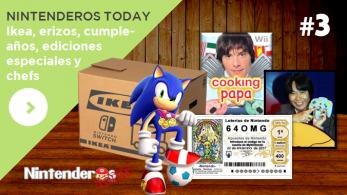 Nintenderos Today #3: Ikea, erizos, cumpleaños, ediciones especiales y chefs